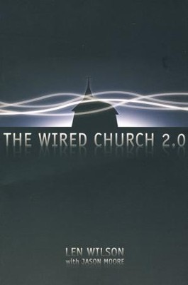 The Wired Church 2.0  -     By: Len Wilson, Jason Moore