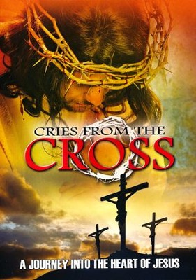 Cries from the Cross: A Journey Into the Heart of Jesus, DVD   -