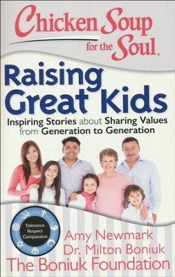 Chicken Soup For the Soul: Raising Great Kids  -     By: Amy Newmark, Milton Boniuk