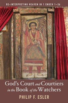 God's Court and Courtiers in the Book of the Watchers: Re-Interpreting Heaven in 1 Enoch 1-36  -     By: Philip F. Esler