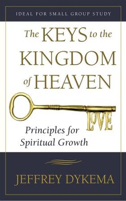 The Keys to the Kingdom of Heaven: Principles for Spiritual Growth - eBook  -     By: Jeffrey Dykema