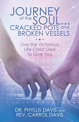 Journey of the Soul...Cracked Pots and Broken Vessels: Live the Victorious Life Christ Died to Give You - eBook  -     By: Phyllis Davis, Carrol Davis