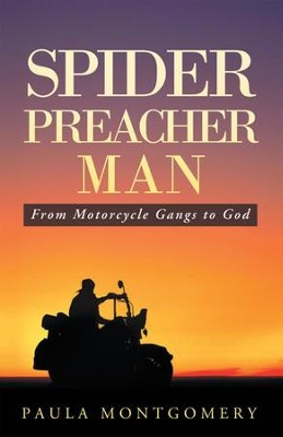 Spider Preacher Man: From Motorcycle Gangs to God - eBook  -     By: Paula Montgomery