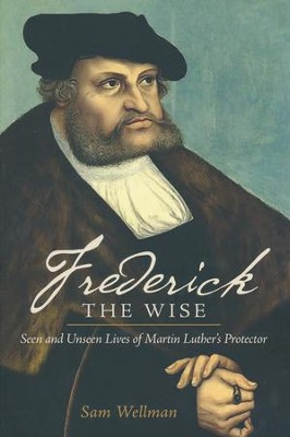 Frederick The Wise  -     By: Sam Wellman