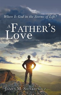 A Father's Love: Where is God in the Storms of Life - eBook  -     By: James Sienkiewicz
