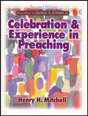 Celebration & Experience in Preaching  -     By: Henry H. Mitchell