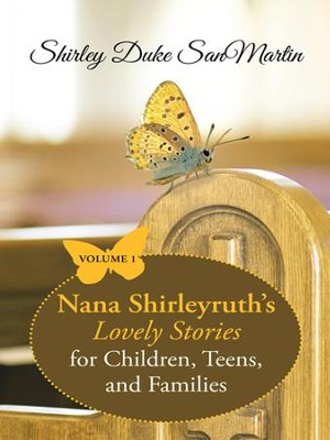 Nana Shirleyruths Lovely Stories for Children, Teens, and Families: Volume 1 - eBook  -     By: Shirley SanMartin