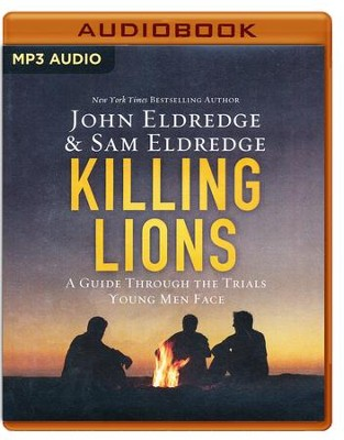 Killing Lions: A Guide Through the Trials Young Men Face - unabridged audio book on MP3-CD  -     Narrated By: John Eldredge, Samuel Eldredge     By: John Eldredge, Samuel Eldredge