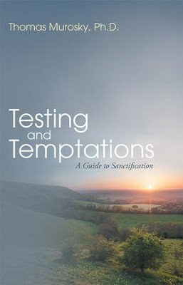 Testing and Temptations: A Guide to Sanctification - eBook  -     By: Thomas Murosky