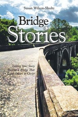 Bridge Stories: Letting Your Story Become a Bridge That Leads Others to Christ - eBook  -     By: Susan Wilson-Shultz