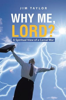 Why Me, Lord?: A Spiritual View of a Carnal War - eBook  -     By: Jim Taylor