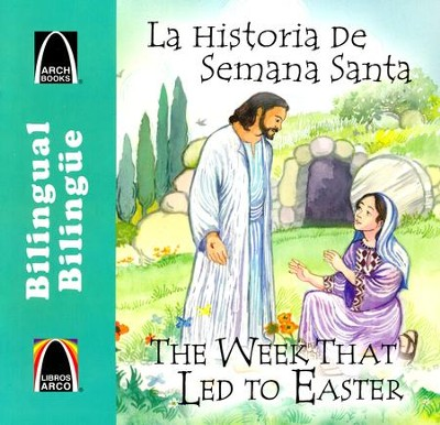 La Historia de Semana Santa, Bilingüe  (The Week That Led to Easter, Bilingual)  -     By: Joanne Larrison, Marlene Schneider de Batallan, Jenny Williams