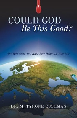 Could God Be This Good?: The Best News You Have Ever Heard In Your Life - eBook  -     By: M. Tyrone Cushman