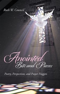 Anointed Bits and Pieces: Poetry, Perspectives, and Prayer Nuggets - eBook  -     By: Ruth Council