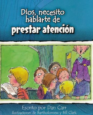 Dios, Necesito Hablarte de Prestar Atención  (God, I Need to Talk to You About Paying Attention)  -     By: Dan Carr, Bartholomew Clark, Bill Clark