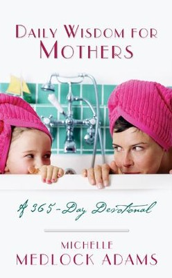 Daily Wisdom For Mothers - eBook  -     By: Michelle Medlock Adams
