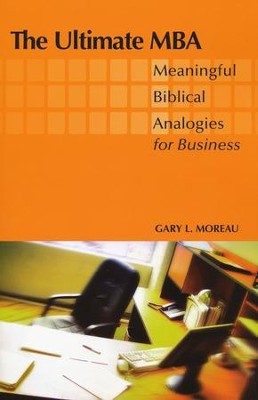 The Ultimate MBA: Meaningful Biblical Analogies for Business  -     By: Gary L. Moreau