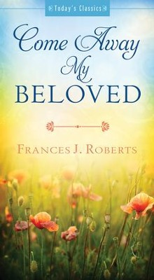 Come Away My Beloved - eBook  -     By: Frances Roberts
