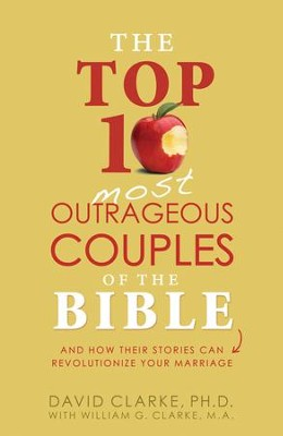 The Top 10 Most Outrageous Couples of the Bible: And How Their Stories Can Revolutionize Your Marriage - eBook  -     By: David Clarke