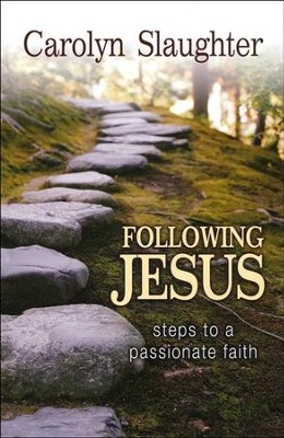 Following Jesus: Steps to a Passionate Faith  -     By: Carolyn Slaughter