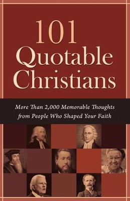 101 Quotable Christians: More Than 2,000 Memorable Thoughts from People Who Shaped Your Faith - eBook  -