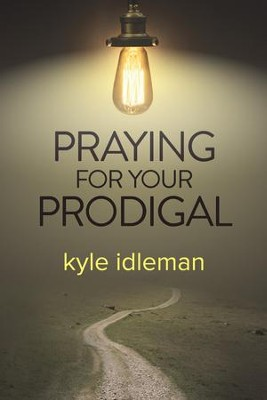 Praying for Your Prodigal - eBook  -     By: Kyle Idleman