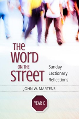 The Word on the Street, Year C: Sunday Lectionary Reflections  -     By: John W. Martens