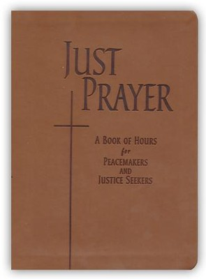 Just Prayer: A Book of Hours for Peacemakers and Justice Seekers   -     By: Alison M. Benders