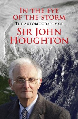 In the Eye of the Storm: The autobiography of Sir John Houghton - eBook  -     By: Sir John Houghton