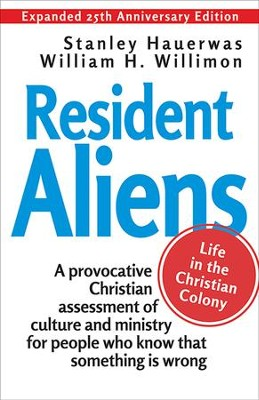 Resident Aliens: Life in the Christian Colony (Expanded 25th Anniversary Edition) - eBook  -     By: William H. Willimon, Stanley Hauerwas