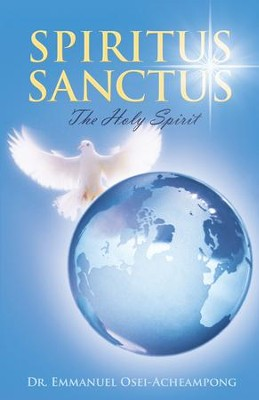 Spiritus Sanctus: The Holy Spirit - eBook  -     By: Emmanuel Osei-Acheampong