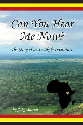 Can You Hear Me Now?: The Story of an Unlikely Invitation - eBook  -     By: Jake Moran