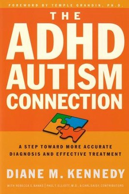 The ADHD Autism Connection : A Step Toward More Accurate Diagnosis and Effective Treatment  -     By: Diane M. Kennedy