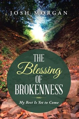 The Blessing of Brokenness: My Best Is Yet to Come - eBook  -     By: Josh Morgan