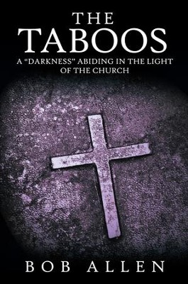 The Taboos: A Darkness Abiding in the Light of the Church - eBook  -     By: Bob Allen