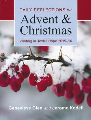 Waiting in Joyful Hope 2015-16 Large Print Edition: Daily Reflections for Advent and Christmas / Large type / large print  -     By: Genevieve Glen, Jerome Kodell