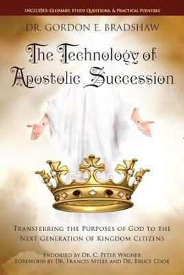 The Technology Of Apostolic Succession: Transferring The Purpose Of God To The Next Generation Of Kingdom Citizens - eBook  -     By: Dr. Gordon E. Bradshaw