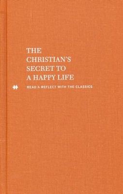 The Christian's Secret of a Happy Life: Read and Reflect with the Classics  -     By: Hannah Whitall Smith