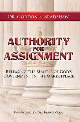 Authority for Assignment: Releasing the Mantle of God's Government in the Marketplace - eBook  -     By: Dr. Gordon E. Bradshaw