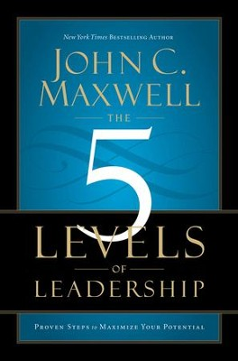 The 5 Levels of Leadership: Proven Steps to Maximize Your Potential - eBook  -     By: John C. Maxwell