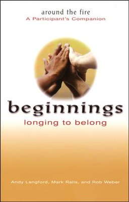 Beginnings: Longing to Belong, Participant's Companion: Around the Fire   -     By: Andy Langford, Mark Ralls, Rob Weber