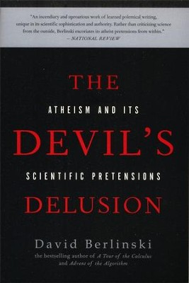 The Devil's Delusion: Atheism and Its Scientific Pretensions  -     By: David Berlinski