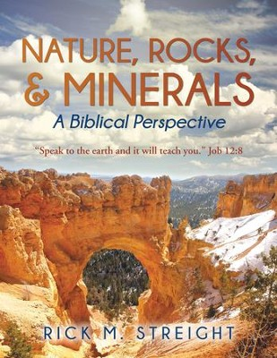 Nature, Rocks, and Minerals: A Biblical Perspective - eBook  -     By: Rick Streight