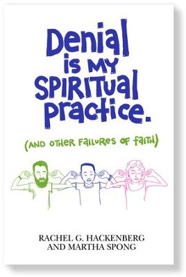 Denial Is My Spiritual Practice - (And Other Failures of Faith)  -     By: Rachel G. Hackenberg, Martha Spong