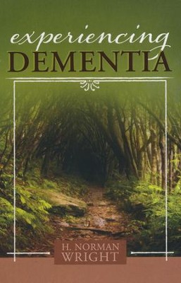 Experiencing Dementia  -     By: H. Norman Wright