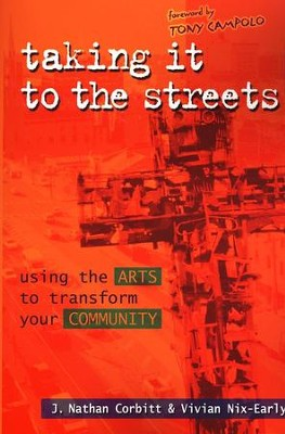 Taking It to the Streets: Using the Arts to Transform Your Community - eBook  -     By: J. Nathan Corbitt, Vivian Nix-Early