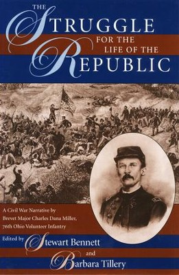 The Struggle for the Life of the Republic: A Civil War Narrative by Brevet Major Charles Dana Miller, 76th Ohio Volunteer Infantry - eBook  -     By: Stewart Bennet, Barbara Tillery