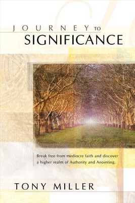 Journey To Significance: Break Free from Mediocre Faith and Discover a Higher Realm of Authority and Anointing - eBook  -     By: Tony Miller