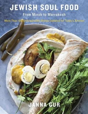 Jewish Soul Food: From Minsk to Marrakesh, More Than 100 Unforgettable Dishes Updated for Today's Kitchen - eBook  -     By: Janna Gur