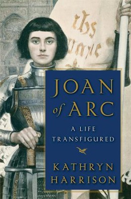 Joan of Arc: A Life Transfigured - eBook  -     By: Kathryn Harrison